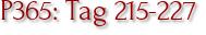 P365: Tag 215-227