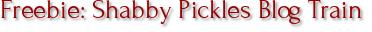 Freebie: Shabby Pickles Blog Train