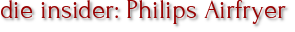 die insider: Philips Airfryer