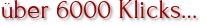 über 6000 Klicks…