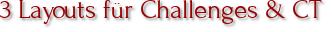 3 Layouts für Challenges & CT