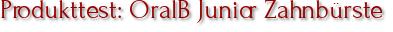 Produkttest: OralB Junior Zahnbürste