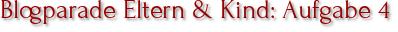 Blogparade Eltern & Kind: Aufgabe 4
